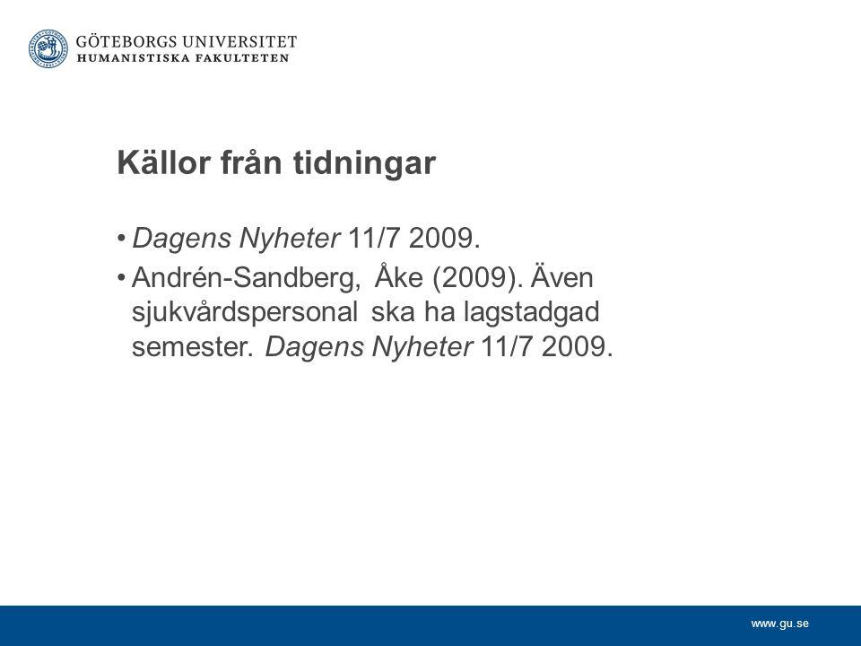 Källor från tidningar Dagens Nyheter 11/7 2009.