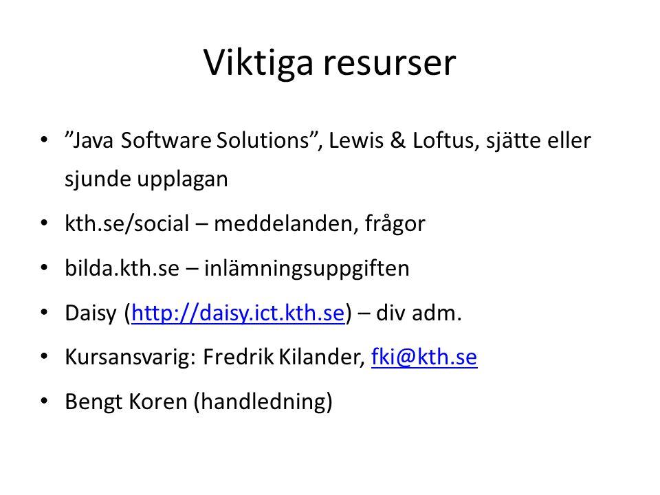 Viktiga resurser Java Software Solutions , Lewis & Loftus, sjätte eller sjunde upplagan. kth.se/social – meddelanden, frågor.