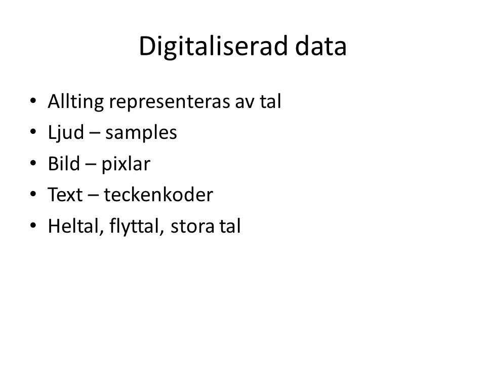 Digitaliserad data Allting representeras av tal Ljud – samples
