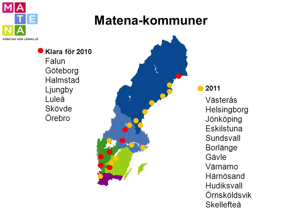 Matena-kommuner Falun Göteborg Halmstad Ljungby Luleå Skövde Örebro