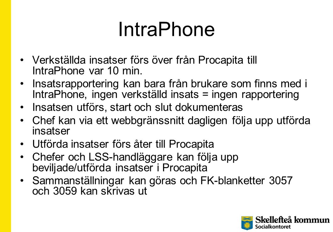 IntraPhone Verkställda insatser förs över från Procapita till IntraPhone var 10 min.