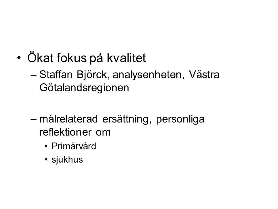 Ökat fokus på kvalitet Staffan Björck, analysenheten, Västra Götalandsregionen. målrelaterad ersättning, personliga reflektioner om.