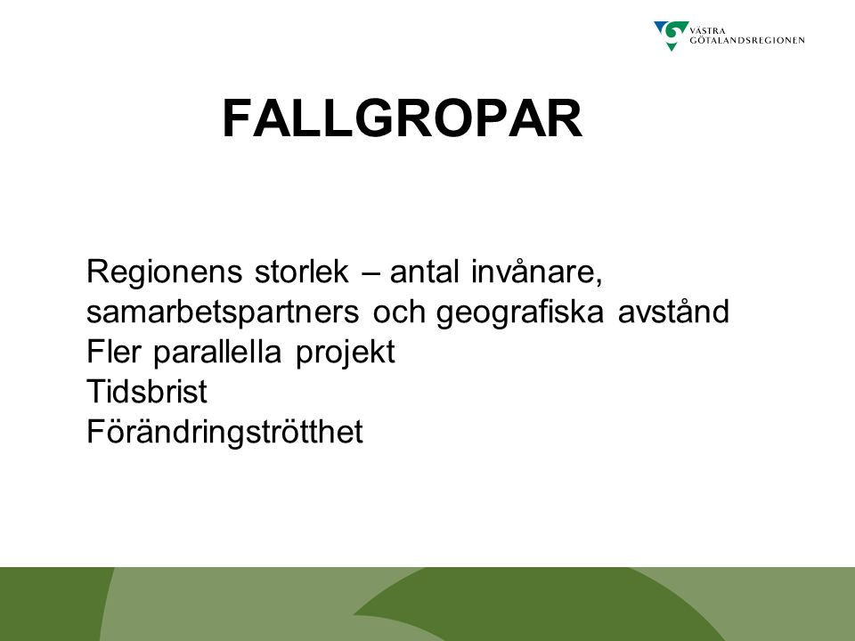 FALLGROPAR Regionens storlek – antal invånare, samarbetspartners och geografiska avstånd. Fler parallella projekt.