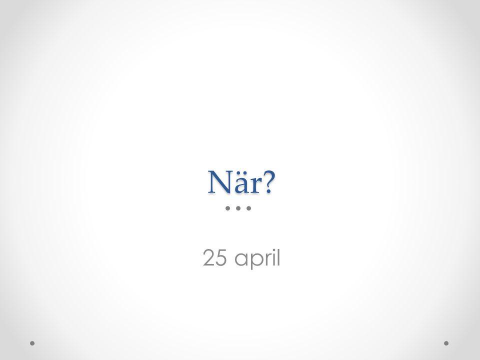 När 25 april Samma tid och datum i hela landet. Alla som skriver NP i svenska skriver samtidigt.