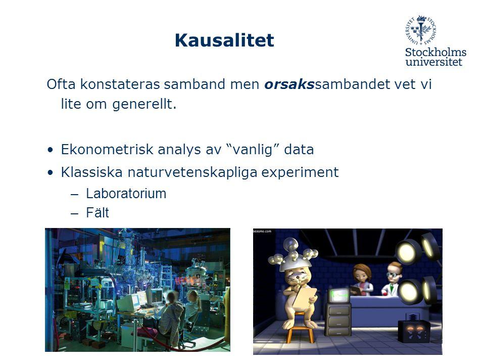 Kausalitet Ofta konstateras samband men orsakssambandet vet vi lite om generellt. Ekonometrisk analys av vanlig data.