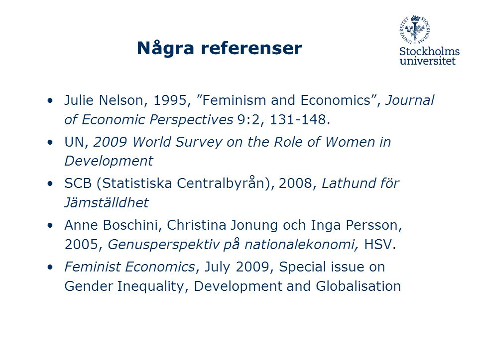 Några referenser Julie Nelson, 1995, Feminism and Economics , Journal of Economic Perspectives 9:2, 131-148.
