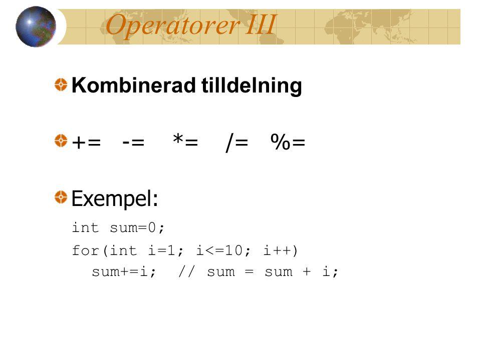 Operatorer III Kombinerad tilldelning += -= *= /= %= Exempel: