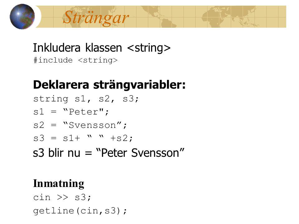 Strängar Inkludera klassen <string> Deklarera strängvariabler: