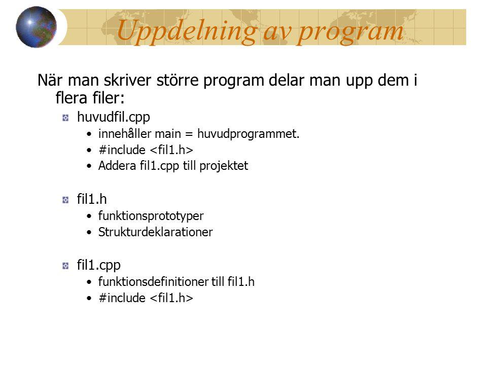 Uppdelning av program När man skriver större program delar man upp dem i flera filer: huvudfil.cpp.