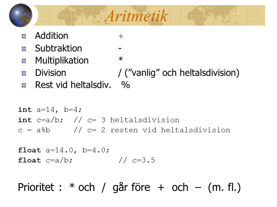 Aritmetik Prioritet : * och / går före + och – (m. fl.) Addition +