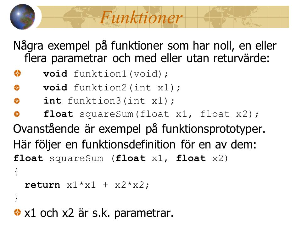Funktioner Några exempel på funktioner som har noll, en eller flera parametrar och med eller utan returvärde: