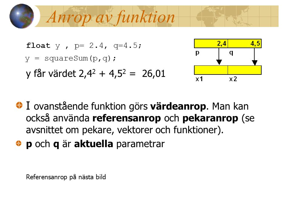 Anrop av funktion float y , p= 2.4, q=4.5;