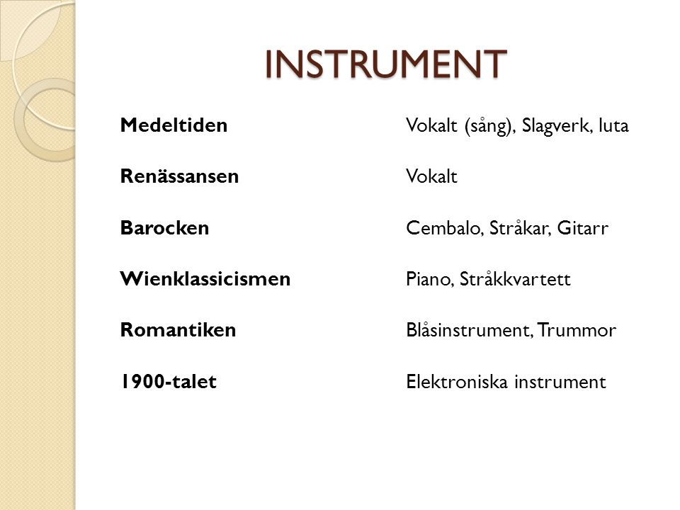 INSTRUMENT Medeltiden Renässansen Barocken Wienklassicismen Romantiken
