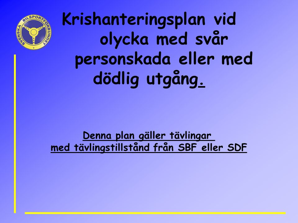 Denna plan gäller tävlingar med tävlingstillstånd från SBF eller SDF