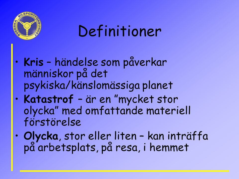 Definitioner Kris – händelse som påverkar människor på det psykiska/känslomässiga planet.