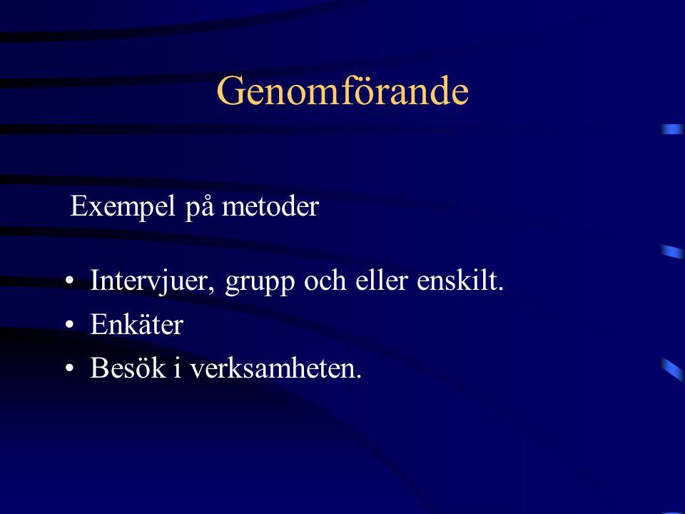 Genomförande Exempel på metoder Intervjuer, grupp och eller enskilt.