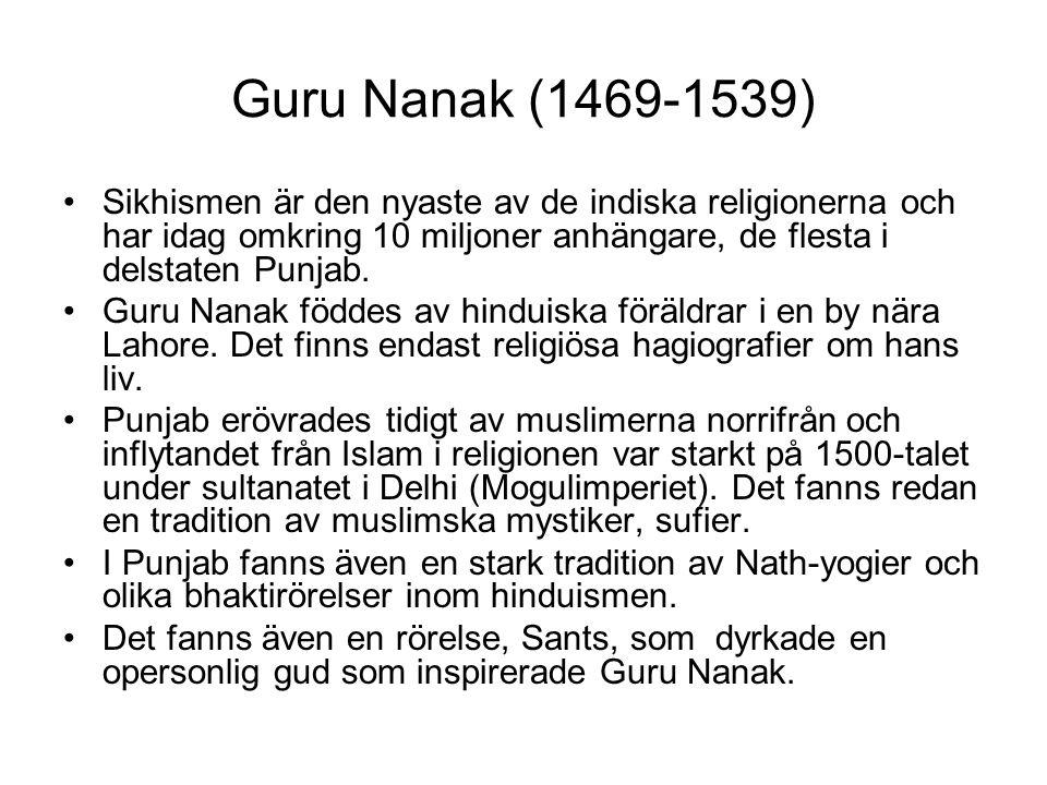 Guru Nanak (1469-1539) Sikhismen är den nyaste av de indiska religionerna och har idag omkring 10 miljoner anhängare, de flesta i delstaten Punjab.