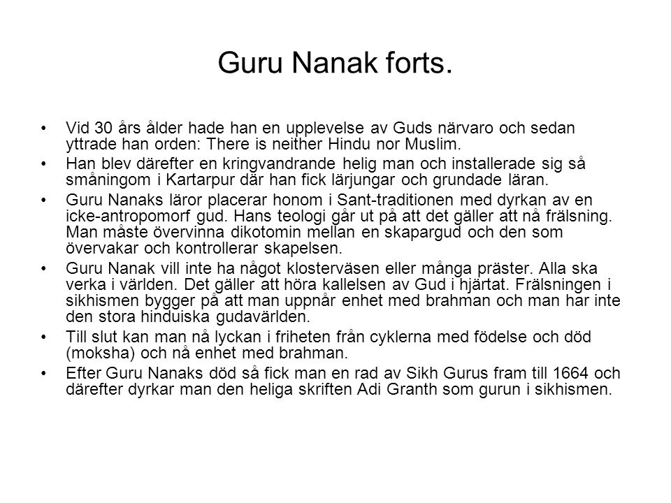 Guru Nanak forts. Vid 30 års ålder hade han en upplevelse av Guds närvaro och sedan yttrade han orden: There is neither Hindu nor Muslim.