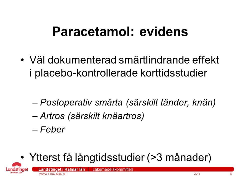 Paracetamol: evidens Väl dokumenterad smärtlindrande effekt i placebo-kontrollerade korttidsstudier.