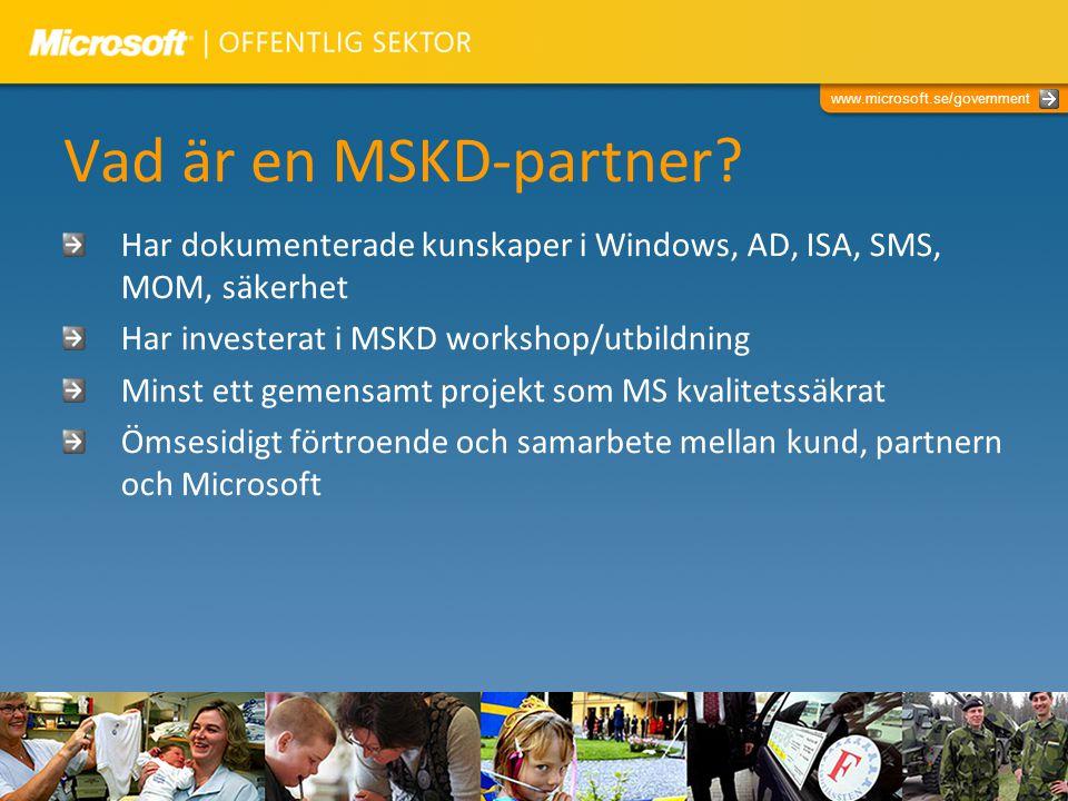 Vad är en MSKD-partner Har dokumenterade kunskaper i Windows, AD, ISA, SMS, MOM, säkerhet. Har investerat i MSKD workshop/utbildning.