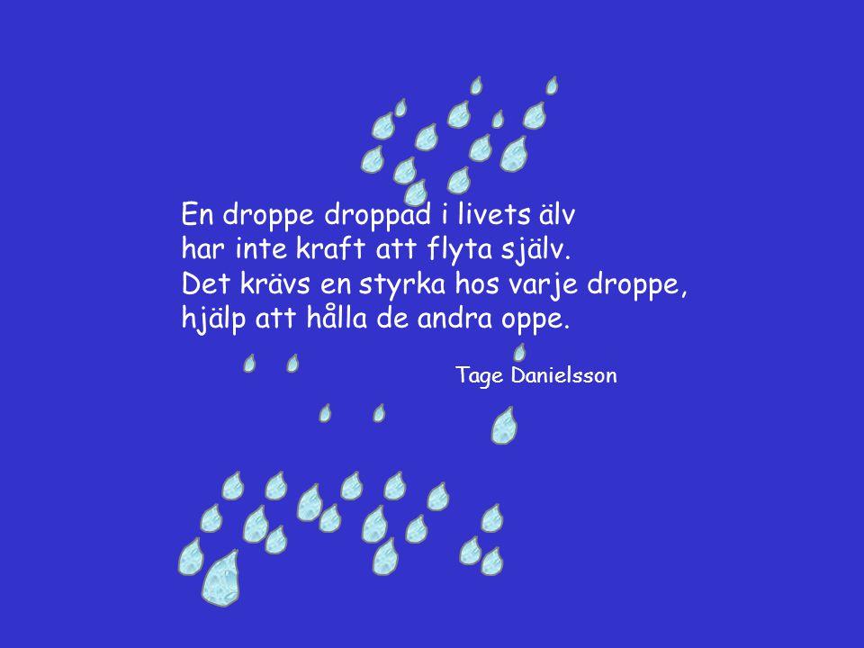 En droppe droppad i livets älv har inte kraft att flyta själv.