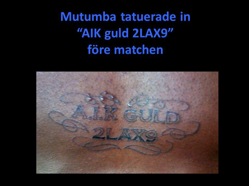 Mutumba tatuerade in AIK guld 2LAX9 före matchen