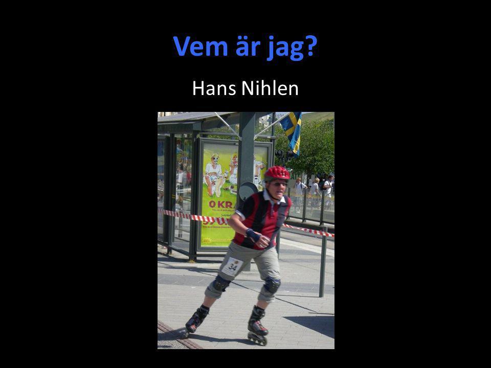 Vem är jag Hans Nihlen Först nu kommer en presentation av mig själv.