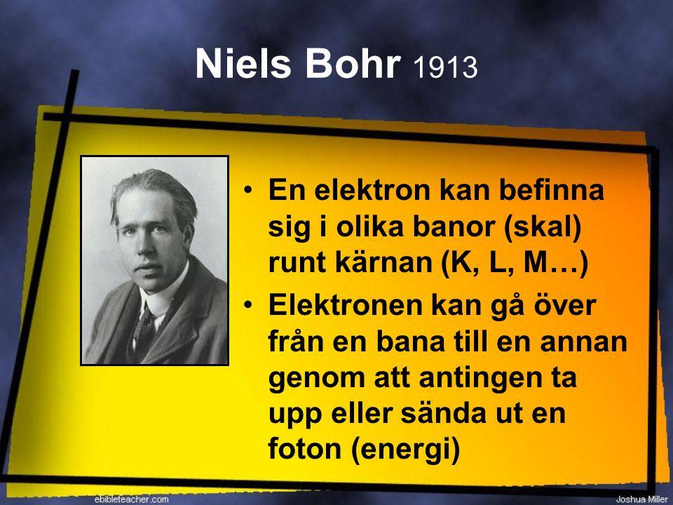 Niels Bohr 1913 En elektron kan befinna sig i olika banor (skal) runt kärnan (K, L, M…)