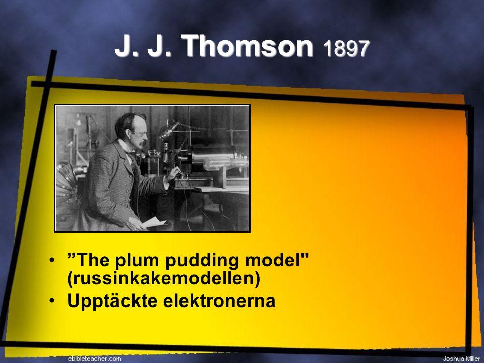 J. J. Thomson 1897 The plum pudding model (russinkakemodellen)