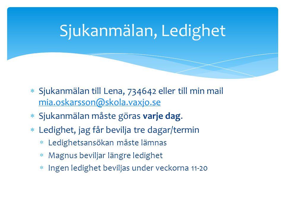 Sjukanmälan, Ledighet Sjukanmälan till Lena, 734642 eller till min mail mia.oskarsson@skola.vaxjo.se.