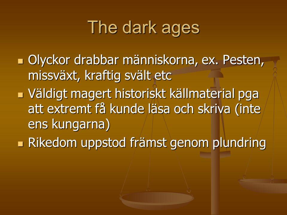 The dark ages Olyckor drabbar människorna, ex. Pesten, missväxt, kraftig svält etc.