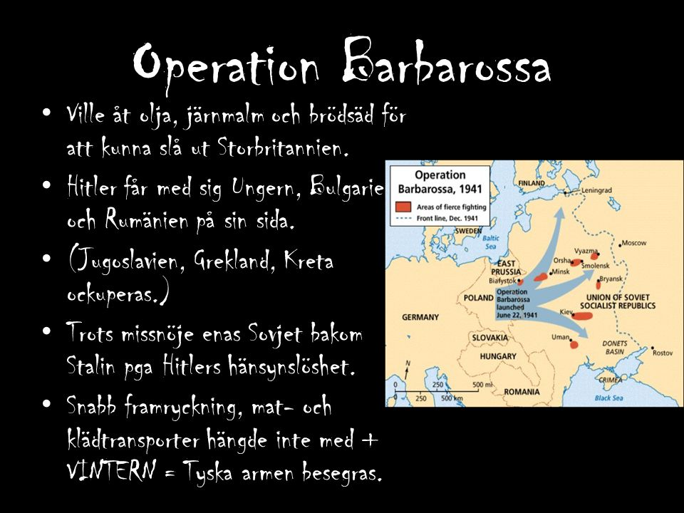 Operation Barbarossa Ville åt olja, järnmalm och brödsäd för att kunna slå ut Storbritannien.