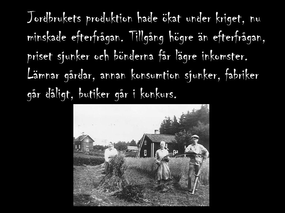 Jordbrukets produktion hade ökat under kriget, nu minskade efterfrågan