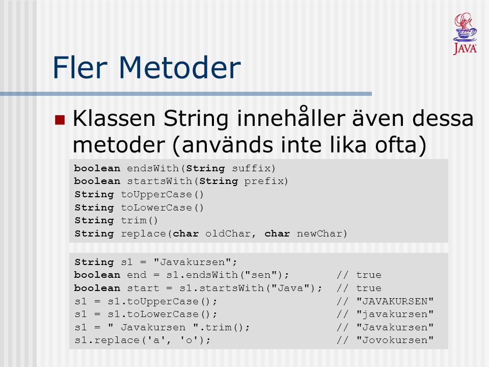 Fler Metoder Klassen String innehåller även dessa metoder (används inte lika ofta)