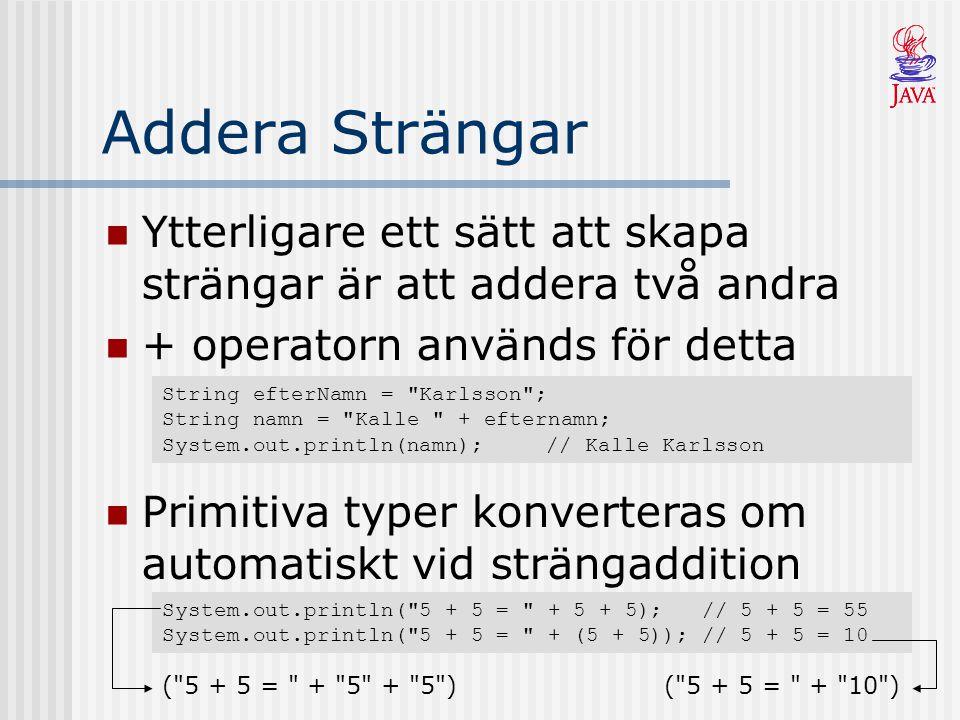 Addera Strängar Ytterligare ett sätt att skapa strängar är att addera två andra. + operatorn används för detta.
