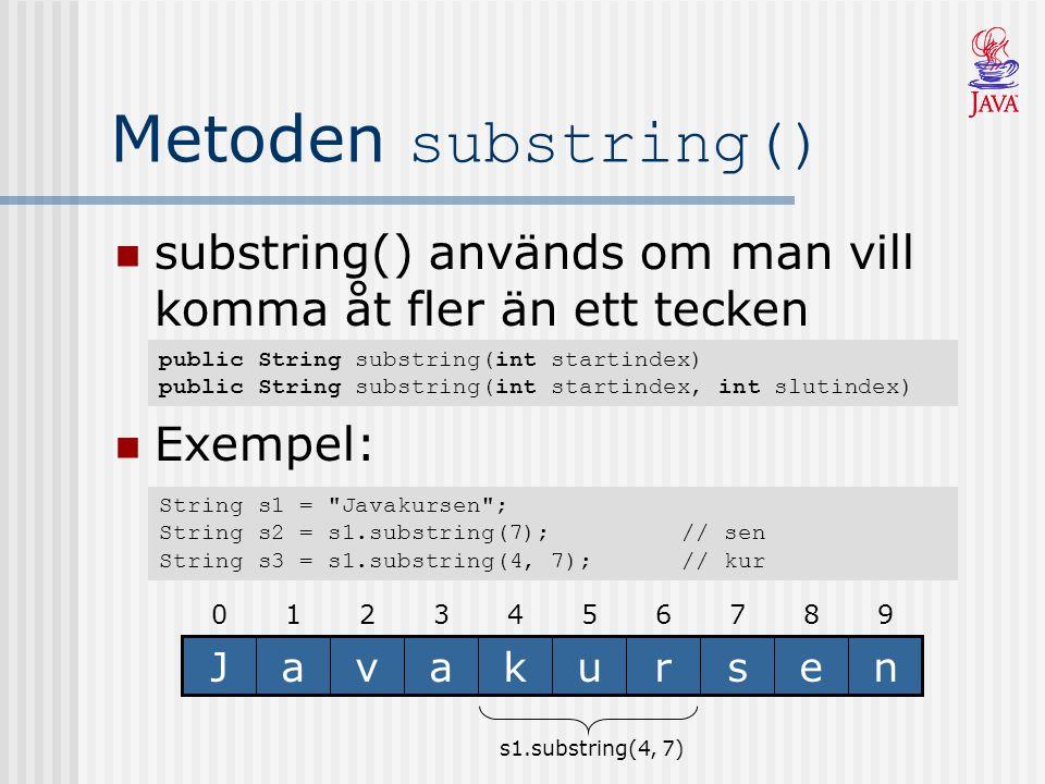Metoden substring() substring() används om man vill komma åt fler än ett tecken.