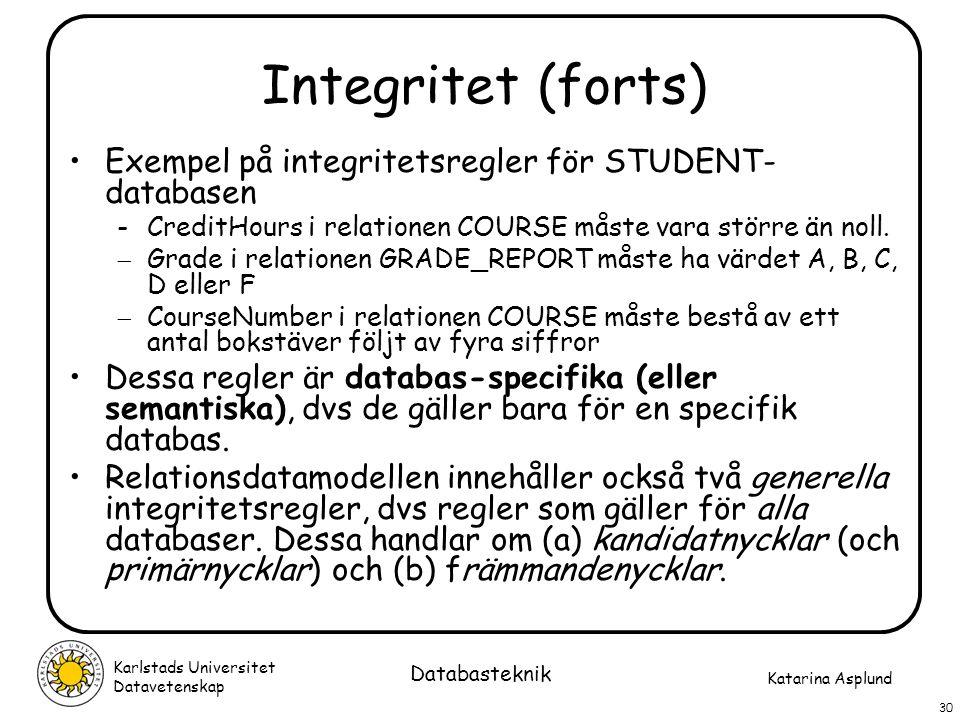 Integritet (forts) Exempel på integritetsregler för STUDENT-databasen