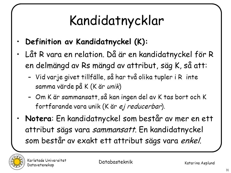 Kandidatnycklar Definition av Kandidatnyckel (K):