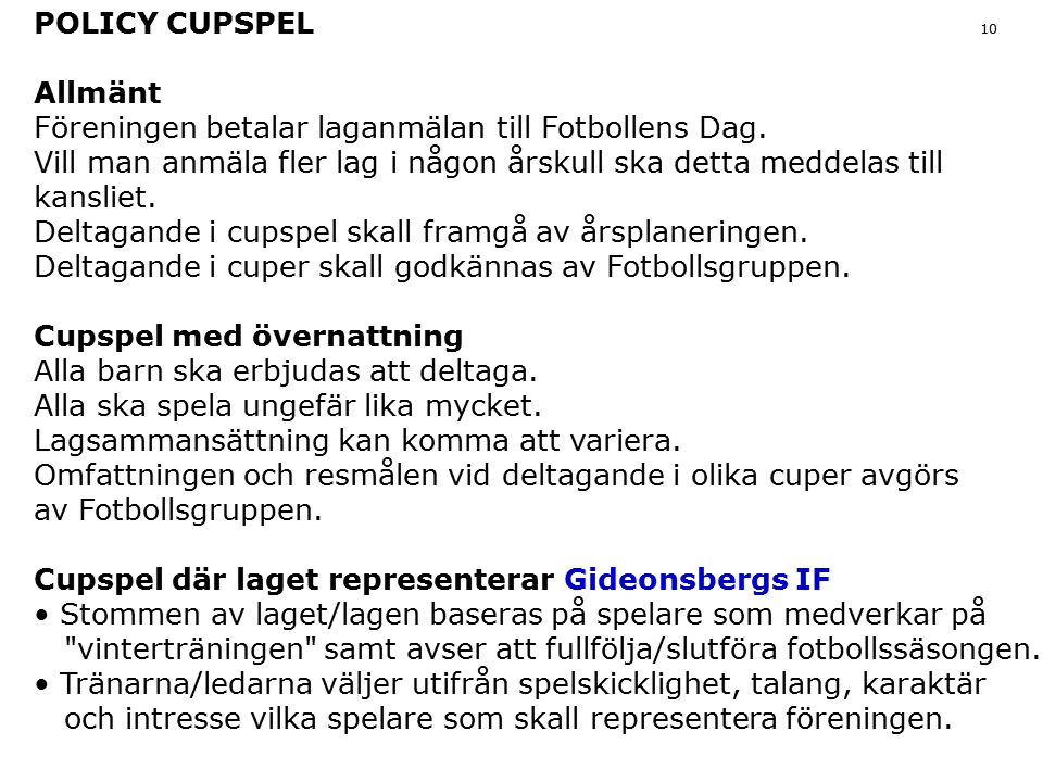 POLICY CUPSPEL 10 Allmänt. Föreningen betalar laganmälan till Fotbollens Dag.