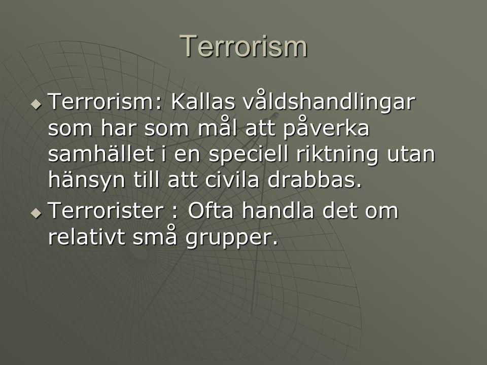 Terrorism Terrorism: Kallas våldshandlingar som har som mål att påverka samhället i en speciell riktning utan hänsyn till att civila drabbas.
