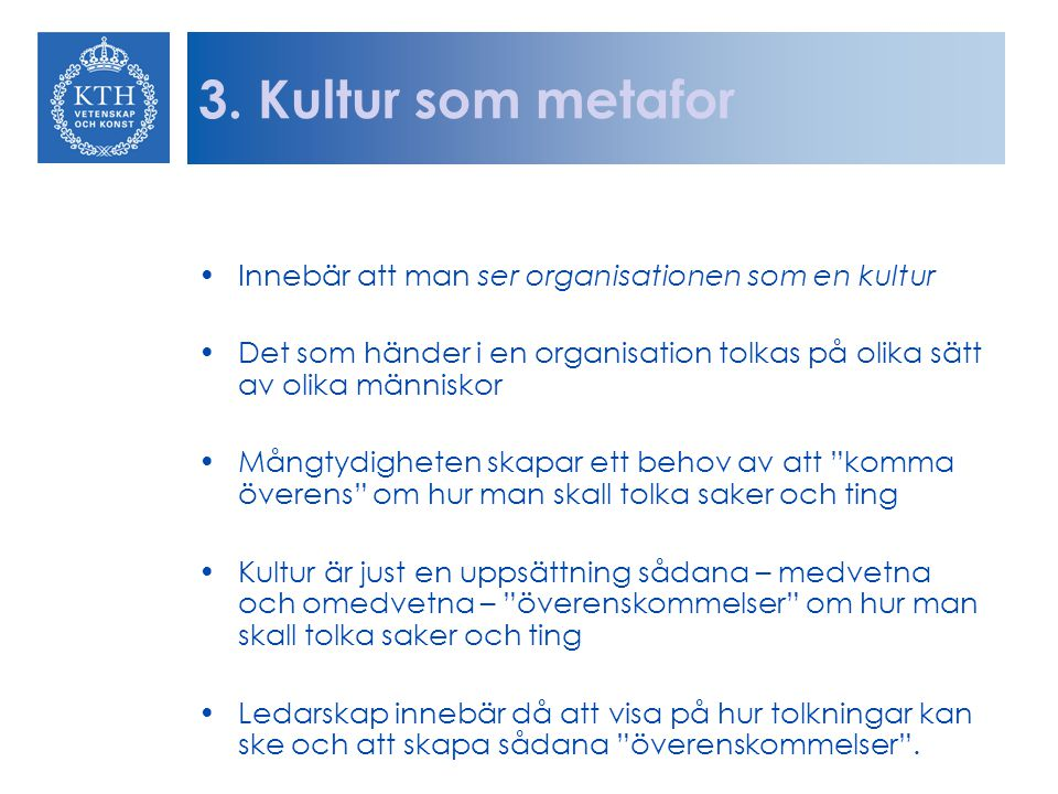 3. Kultur som metafor Innebär att man ser organisationen som en kultur