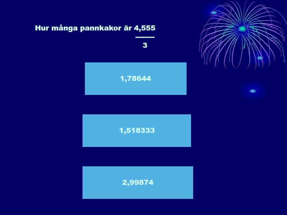 Hur många pannkakor är 4,555 -------- 3 1,78644 1,518333 2,99874