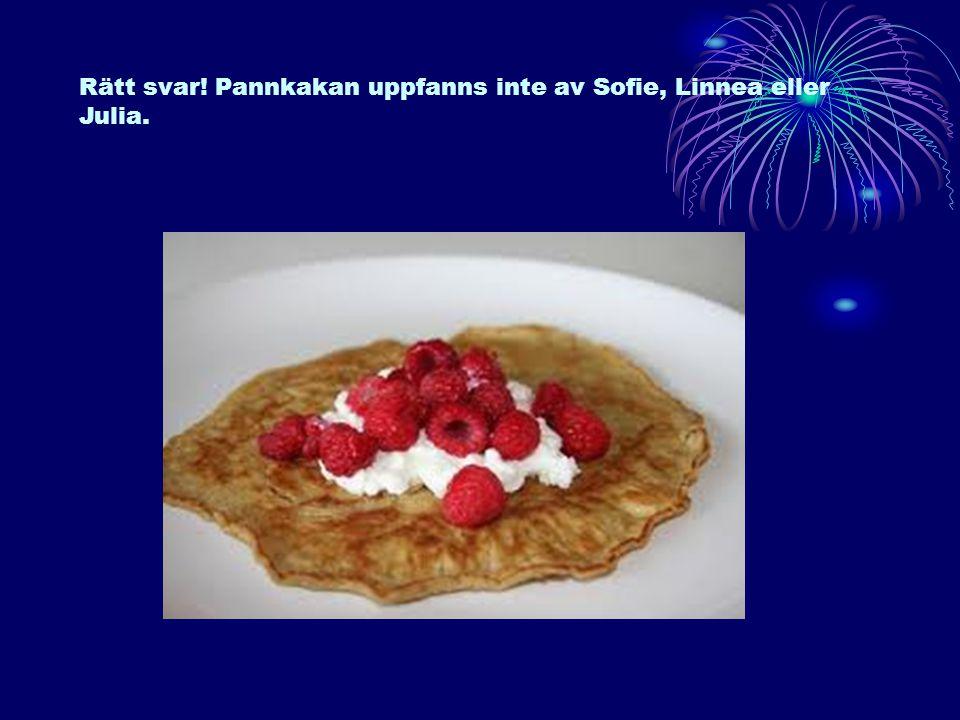 Rätt svar! Pannkakan uppfanns inte av Sofie, Linnea eller