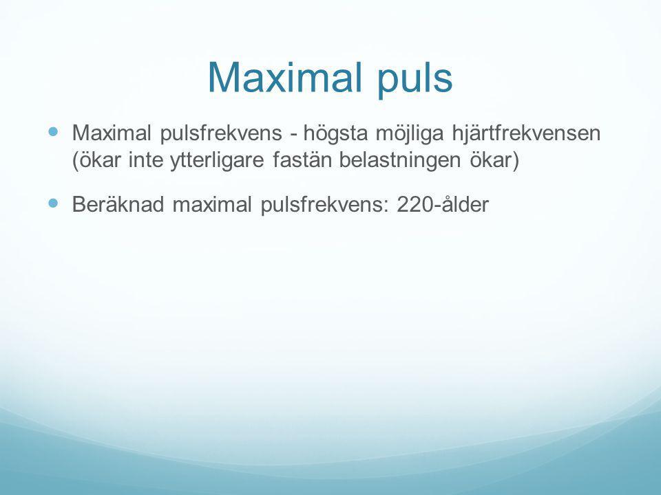 Maximal puls Maximal pulsfrekvens - högsta möjliga hjärtfrekvensen (ökar inte ytterligare fastän belastningen ökar)