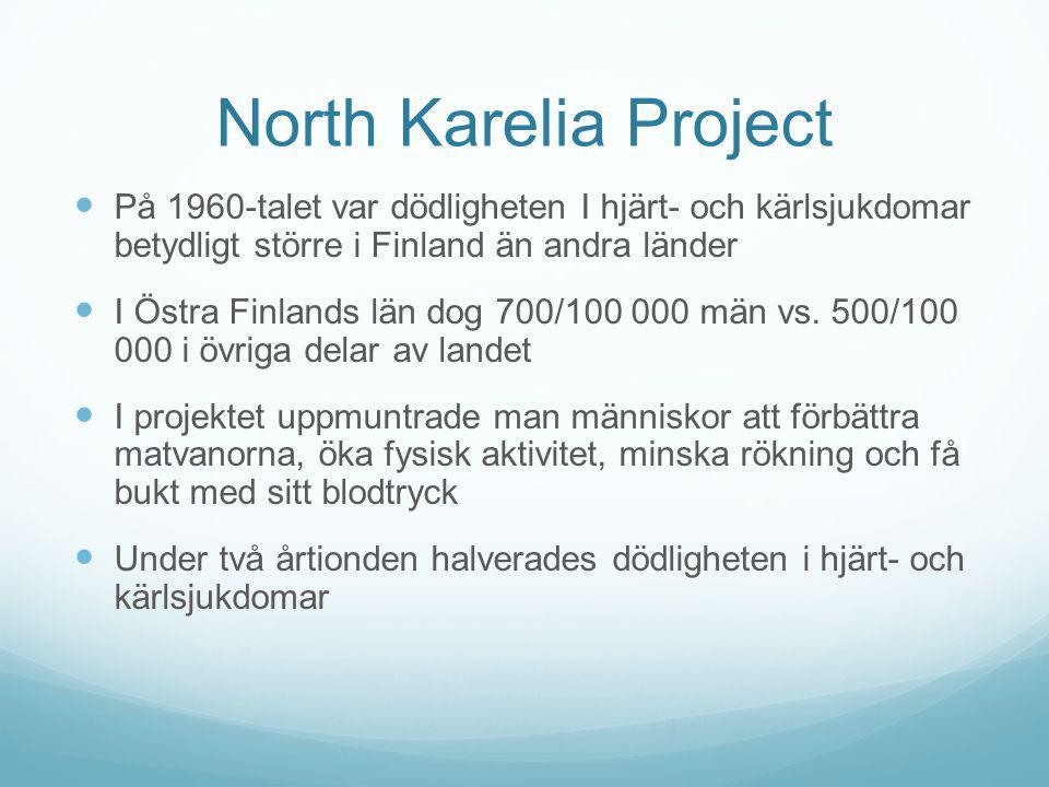 North Karelia Project På 1960-talet var dödligheten I hjärt- och kärlsjukdomar betydligt större i Finland än andra länder.