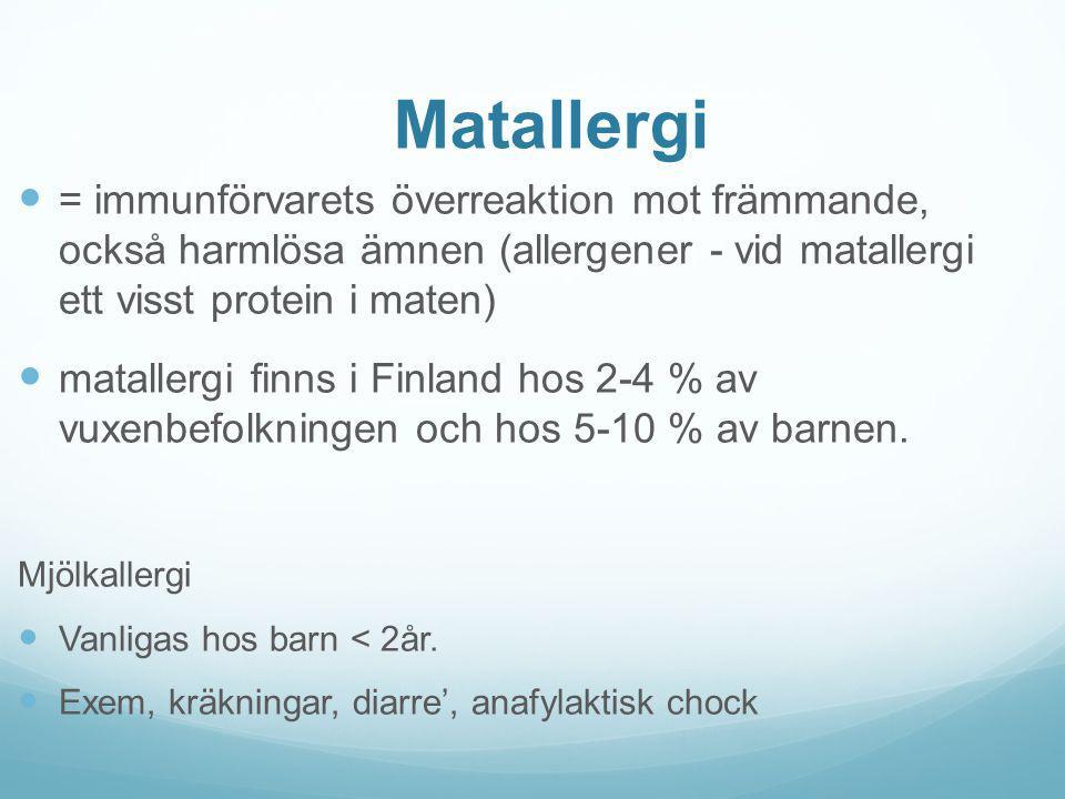 Matallergi = immunförvarets överreaktion mot främmande, också harmlösa ämnen (allergener - vid matallergi ett visst protein i maten)