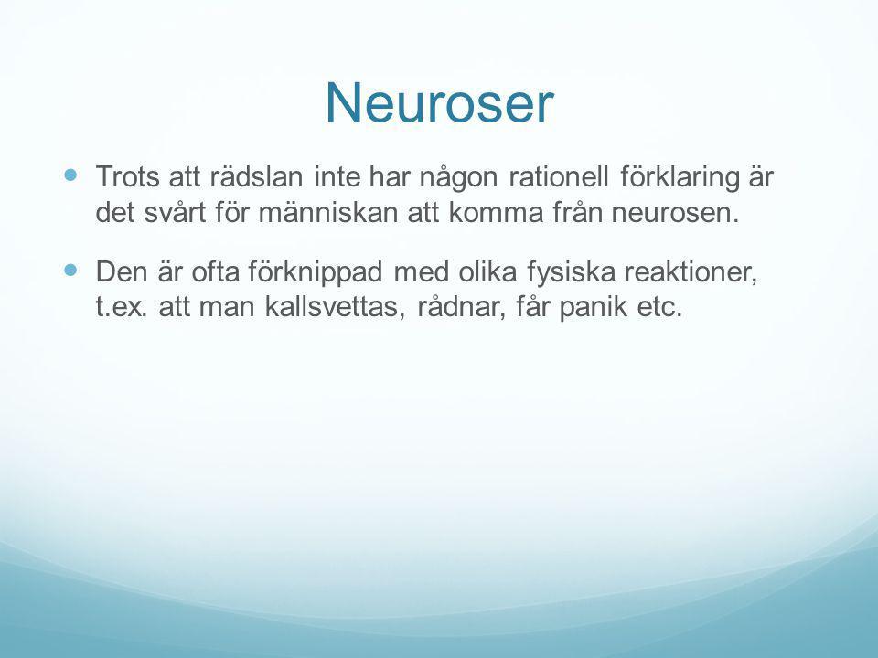 Neuroser Trots att rädslan inte har någon rationell förklaring är det svårt för människan att komma från neurosen.