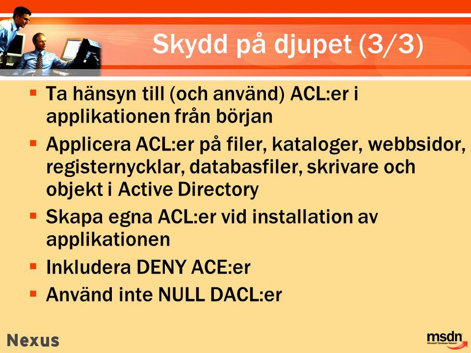 MGB 2003 Skydd på djupet (3/3) Ta hänsyn till (och använd) ACL:er i applikationen från början.