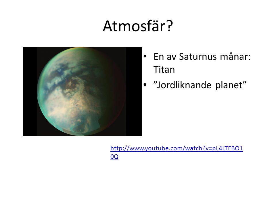 Atmosfär En av Saturnus månar: Titan Jordliknande planet