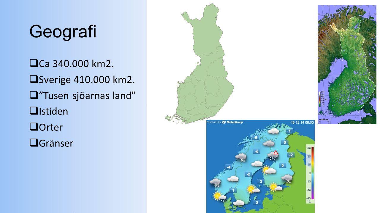 Geografi Ca 340.000 km2. Sverige 410.000 km2. Tusen sjöarnas land